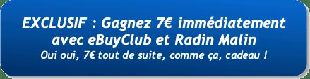Bouton exclusif gagnez 7 euros avec eBuyClub et Radin Malin