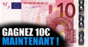 Gagnez 10 euros maintenant
